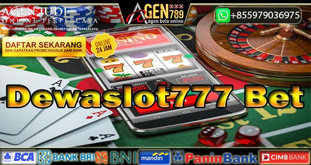 Dewaslot777 Bet