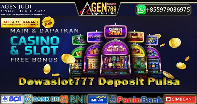 Dewaslot777 Deposit Pulsa